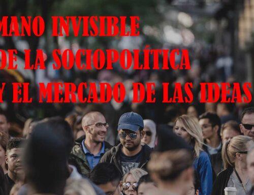Mano invisible de la Sociopolítica y el Mercado de las Ideas